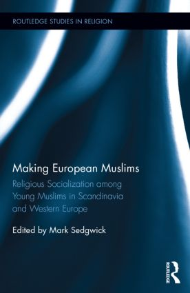 Making European Muslims: Religious Socialization Among Young Muslims in Scandinavia and Western Europe, 1st Edition (Hardback) book cover