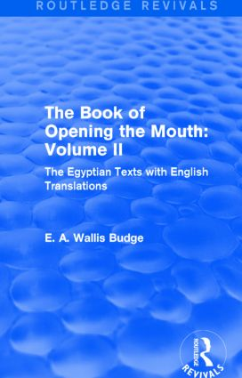 The Book of the Opening of the Mouth: Vol. II (Routledge Revivals): The Egyptian Texts with English Translations, 1st Edition (Hardback) book cover