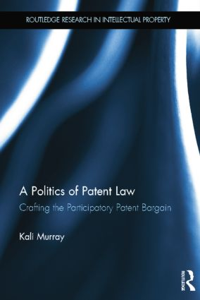 A Politics of Patent Law: Crafting the Participatory Patent Bargain book cover