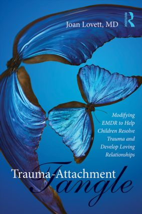 Trauma-Attachment Tangle: Modifying EMDR to Help Children Resolve Trauma and Develop Loving Relationships (Paperback) book cover