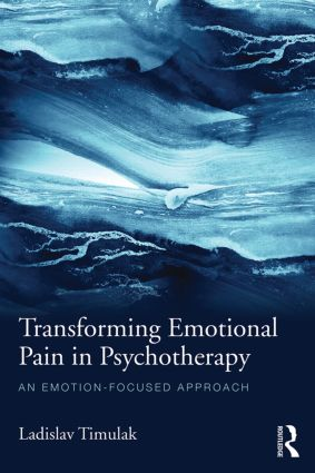 Transforming Emotional Pain in Psychotherapy: An emotion-focused approach, 1st Edition (Paperback) book cover