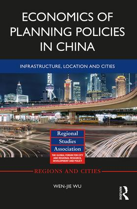 Economics of Planning Policies in China: Infrastructure, Location and Cities, 1st Edition (Hardback) book cover