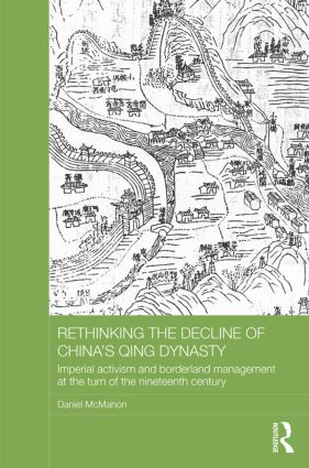 Rethinking the Decline of China's Qing Dynasty: Imperial Activism and Borderland Management at the Turn of the Nineteenth Century book cover
