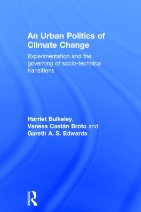 An Urban Politics of Climate Change: Experimentation and the Governing of Socio-Technical Transitions book cover