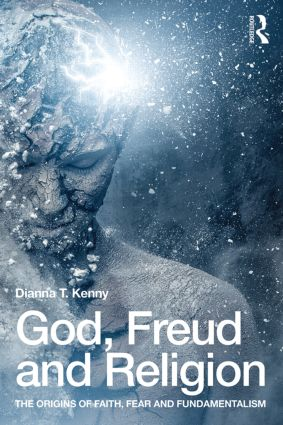 God, Freud and Religion: The origins of faith, fear and fundamentalism, 1st Edition (Paperback) book cover