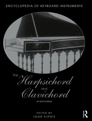 The Harpsichord and Clavichord: An Encyclopedia, 1st Edition (Paperback) book cover
