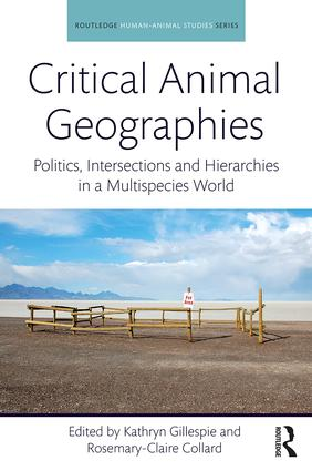 Critical Animal Geographies: Politics, Intersections and Hierarchies in a Multispecies World, 1st Edition (Hardback) book cover