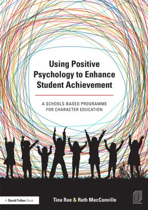 Using Positive Psychology to Enhance Student Achievement: A schools-based programme for character education, 1st Edition (Paperback) book cover