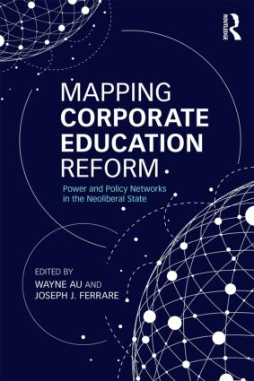 Mapping Corporate Education Reform: Power and Policy Networks in the Neoliberal State book cover
