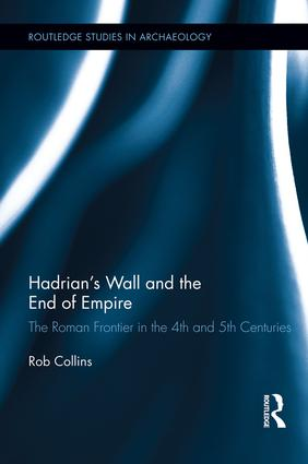 Hadrian's Wall and the End of Empire: The Roman Frontier in the 4th and 5th Centuries, 1st Edition (Paperback) book cover