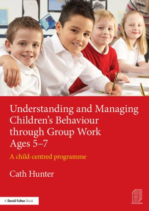 Understanding and Managing Children's Behaviour through Group Work Ages 5–7: A child-centred programme (Paperback) book cover
