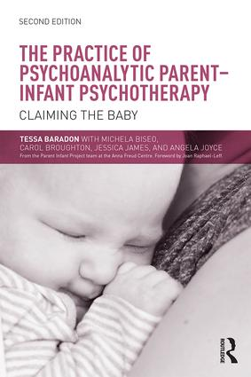 The Practice of Psychoanalytic Parent-Infant Psychotherapy: Claiming the Baby, 2nd Edition (Paperback) book cover