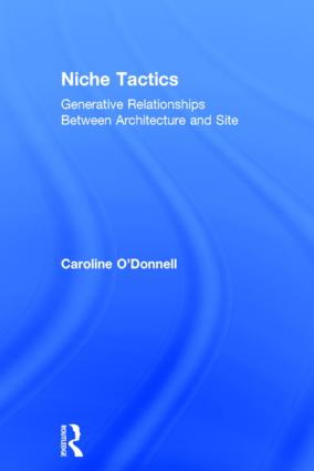 Niche Tactics: Generative Relationships Between Architecture and Site, 1st Edition (Hardback) book cover