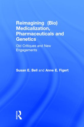 Reimagining (Bio)Medicalization, Pharmaceuticals and Genetics: Old Critiques and New Engagements, 1st Edition (Hardback) book cover