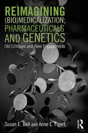 Reimagining (Bio)Medicalization, Pharmaceuticals and Genetics: Old Critiques and New Engagements, 1st Edition (Paperback) book cover