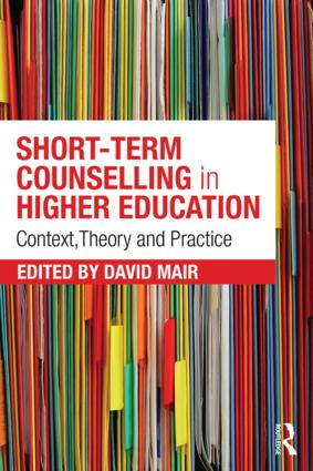 Short-term Counselling in Higher Education: Context,Theory and Practice, 1st Edition (Paperback) book cover