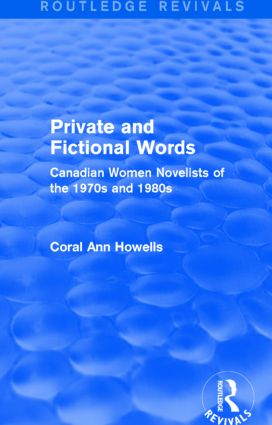 Private and Fictional Words (Routledge Revivals): Canadian Women Novelists of the 1970s and 1980s (Hardback) book cover