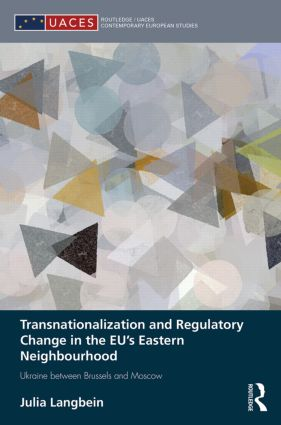 Transnationalization and Regulatory Change in the EU's Eastern Neighbourhood: Ukraine between Brussels and Moscow book cover