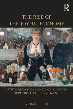 The Rise of the Joyful Economy: Artistic invention and economic growth from Brunelleschi to Murakami book cover