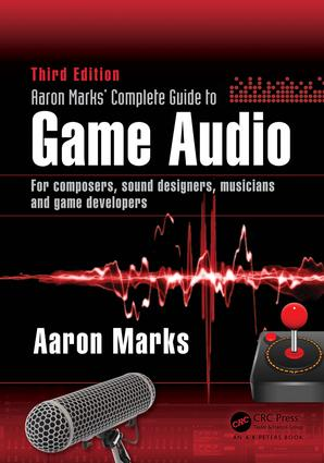 Aaron Marks' Complete Guide to Game Audio: For Composers, Sound Designers, Musicians, and Game Developers book cover