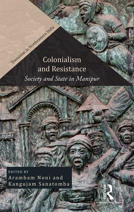 Colonialism and Resistance: Society and State in Manipur book cover