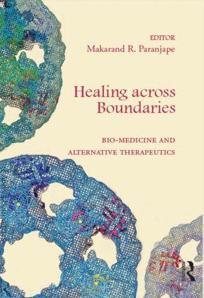 Healing across Boundaries: Bio-medicine and Alternative Therapeutics, 1st Edition (Hardback) book cover