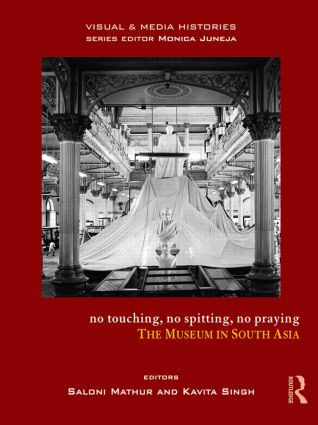 No Touching, No Spitting, No Praying: The Museum in South Asia book cover