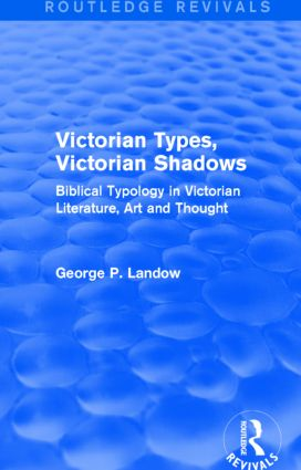 Victorian Types, Victorian Shadows (Routledge Revivals): Biblical Typology in Victorian Literature, Art and Thought, 1st Edition (Paperback) book cover