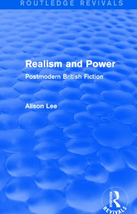 Realism and Power (Routledge Revivals): Postmodern British Fiction, 1st Edition (Paperback) book cover