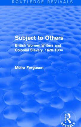 Subject to Others (Routledge Revivals): British Women Writers and Colonial Slavery, 1670-1834 (Hardback) book cover