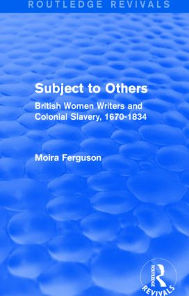 Subject to Others (Routledge Revivals): British Women Writers and Colonial Slavery, 1670-1834, 1st Edition (Paperback) book cover
