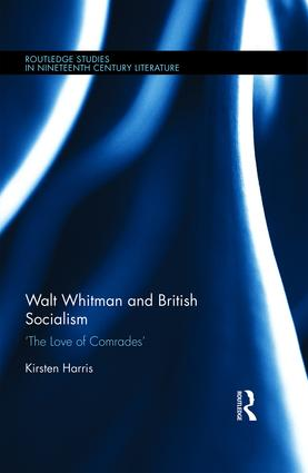 Walt Whitman and British Socialism: 'The Love of Comrades', 1st Edition (Hardback) book cover