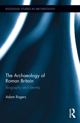 The Archaeology of Roman Britain: Biography and Identity book cover
