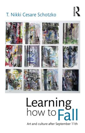 Learning How to Fall: Art and Culture after September 11 book cover