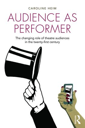 Audience as Performer: The changing role of theatre audiences in the twenty-first century, 1st Edition (Paperback) book cover