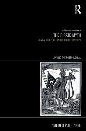 The Pirate Myth: Genealogies of an Imperial Concept book cover