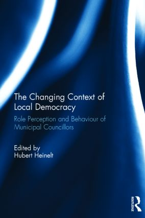 The Changing Context of Local Democracy: Role Perception and Behaviour of Municipal Councillors, 1st Edition (Hardback) book cover