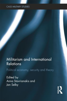 Militarism and International Relations: Political Economy, Security, Theory book cover