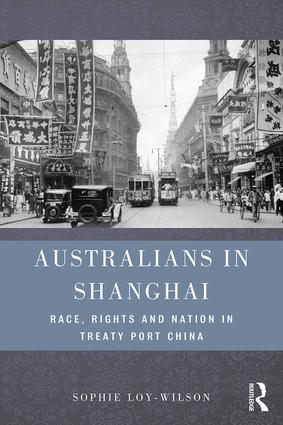 Australians in Shanghai: Race, Rights and Nation in Treaty Port China, 1st Edition (Hardback) book cover