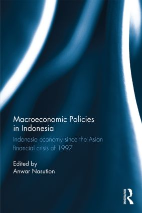 Macroeconomic Policies in Indonesia: Indonesia economy since the Asian financial crisis of 1997, 1st Edition (Hardback) book cover