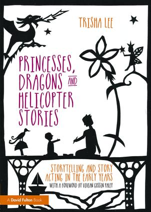 Princesses, Dragons and Helicopter Stories: Storytelling and story acting in the early years (Paperback) book cover