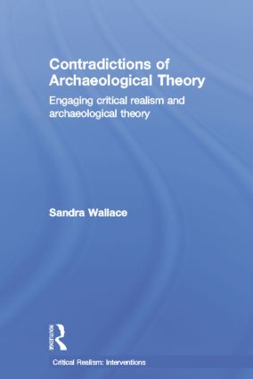 Contradictions of Archaeological Theory: Engaging Critical Realism and Archaeological Theory, 1st Edition (Paperback) book cover