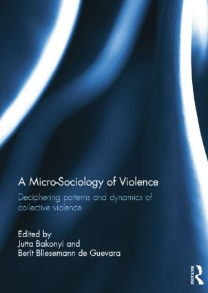 A Micro-Sociology of Violence: Deciphering patterns and dynamics of collective violence, 1st Edition (Paperback) book cover