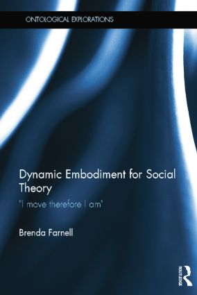 Dynamic Embodiment for Social Theory