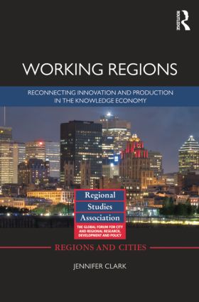 Working Regions: Reconnecting Innovation and Production in the Knowledge Economy, 1st Edition (Paperback) book cover