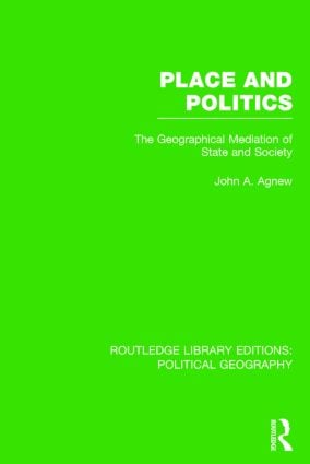 Place and Politics (Routledge Library Editions: Political Geography): The Geographical Mediation of State and Society book cover