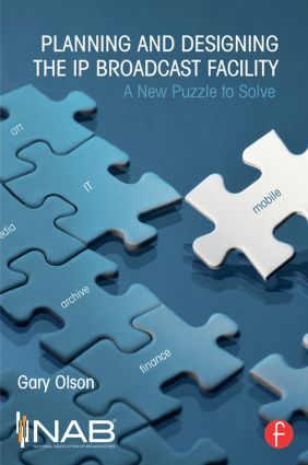 Planning and Designing the IP Broadcast Facility: A New Puzzle to Solve, 1st Edition (Paperback) book cover