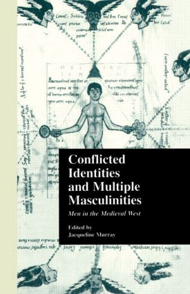 Conflicted Identities and Multiple Masculinities: Men in the Medieval West, 1st Edition (Paperback) book cover