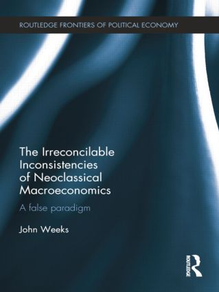 The Irreconcilable Inconsistencies of Neoclassical Macroeconomics: A False Paradigm, 1st Edition (Paperback) book cover
