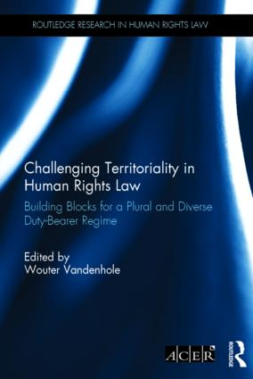 Challenging Territoriality in Human Rights Law: Building Blocks for a Plural and Diverse Duty-Bearer Regime, 1st Edition (Hardback) book cover